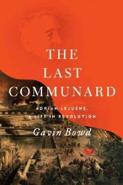 The Last Communard: Adrien Lejeune, the Unexpected Life of a Revolutionary (Hardcover)