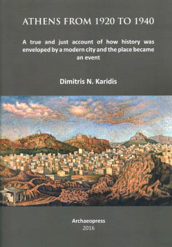 Athens from 1920 to 1940: A True and Just Account of How History Was Enveloped by a Modern City and the Place Bec... (Paperback)