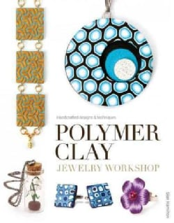 Polymer Clay Jewelry Workshop: Handcrafted Designs & Techniques (Paperback)