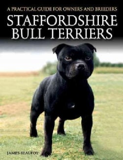 Staffordshire Bull Terriers: A Practical Guide for Owners and Breeders (Paperback)
