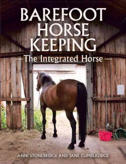 Barefoot Horse Keeping: The Integrated Horse (Paperback)