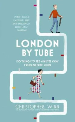 London by Tube: 150 Things to See Minutes Away from 88 Tube Stops (Hardcover)