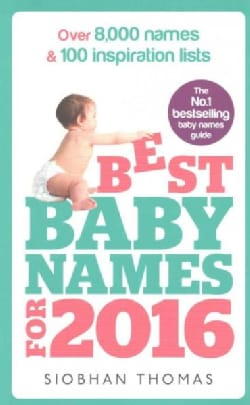 Best Baby Names for 2016: Over 8,000 Names & 100 Inspiration Lists (Paperback)