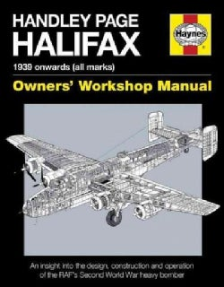 Haynes Handley Page Halifax Owners' Workshop Manual: 1939 Onwards - All Marks (Hardcover)