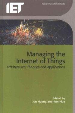 Managing the Internet of Things: Architectures, Theories and Applications (Hardcover)