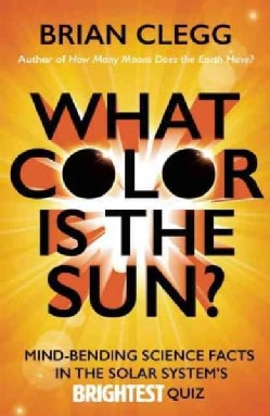 What Color Is the Sun?: Mind-bending Science Facts in the Solar System's Brightest Quiz (Paperback)