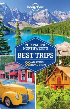 Lonely Planet Road Trips the Pacific Northwest's Best Trips: 32 Amazing Road Trips