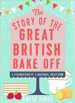 The Story of the Great British Bake Off (Hardcover)