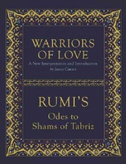 Warriors of Love: Rumi's Odes to Shams of Tabriz (Paperback)