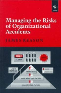 Managing the Risks of Organizational Accidents (Paperback)