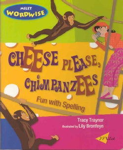 Cheese Please, Chimpanzees: Fun With Spelling (Paperback)