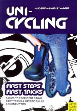 Unicycling: First Steps - First Tricks (Paperback)