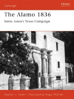 The Alamo 1836: Santa Anna's Texas Campaign (Paperback)
