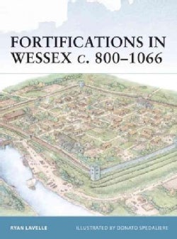 Fortifications in Wessex C. 800-1066 (Paperback)