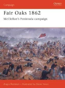 Fair Oaks 1862: McClellan's Peninsula Campaign (Paperback)