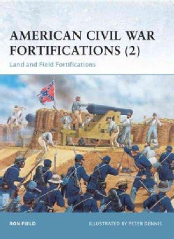American Civil War Fortifications (2): Land And Field Fortifications (Paperback)