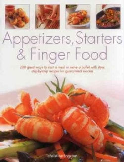 Appetizers, Starters & Finger Food: 200 Great Ways to Start a Meal or Serve a Buffet With Style: Step-by-step Rec... (Paperback)