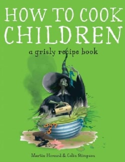 How to Cook Children: A Grisly Recipe Book (Paperback)