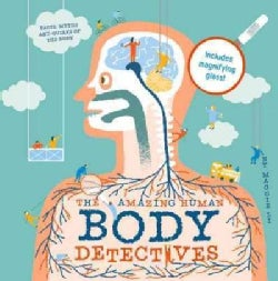 The Amazing Human Body Detectives: Facts, Myths and Quirks of the Body (Hardcover)