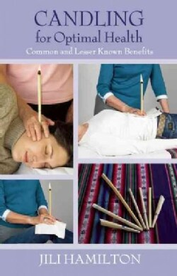 Candling for Optimal Health: Common and Lesser Known Benefits (Paperback)