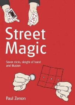 Street Magic: Street Tricks, Sleight of Hand and Illusion (Paperback)
