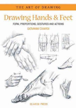 Drawing Hands & Feet: Form, Proportions, Gestures And Actions (Paperback)