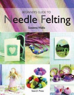 Beginner's Guide to Needle Felting (Paperback)