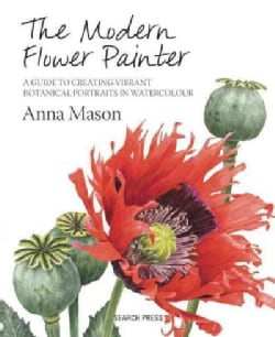 The Modern Flower Painter: A Guide to Creating Vibrant Botanical Portraits in Watercolour (Hardcover)