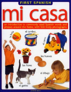Mi Casa/ My House: An Introduction to Commonly Used Spanish Words and Phrases Around the Home, With 500 Lively Ph... (Paperback)