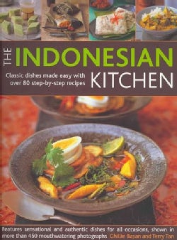 The Indonesian Kitchen: Classic Dishes Made Easy With over 80 Step-by-Step Recipes: Features Sensational and Auth... (Paperback)