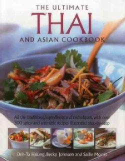 The Ultimate Thai and Asian Cookbook: All the Traditions, Ingredients and Techniques, With over 300 Spicy and Aro... (Hardcover)