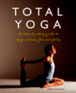 Total Yoga: A Step-by-step Guide to Yoga at Home for Everybody (Paperback)