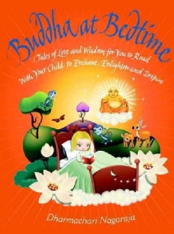 Buddha at Bedtime: Tales of Love and Wisdom for You to Read With Your Child to Enchant, Enlighten, and Inspire (Paperback)