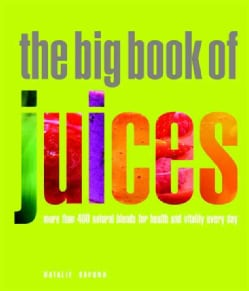 The Big Book of Juices: More Than 400 Natural Blends for Health and Vitality Every Day (Paperback)