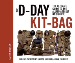 The D-Day Kit-Bag: The Ultimate Guide to the Allied Assault on Europe (Hardcover)
