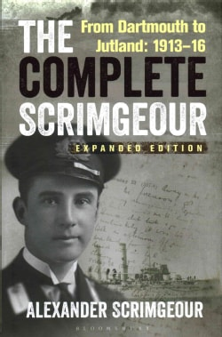 The Complete Scrimgeour: From Dartmouth to Jutland 1913-1916 (Hardcover)