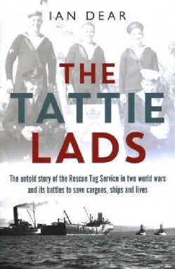 The Tattie Lads: The Untold Story of the Rescue Tug Service in Both World Wars and Its Battles to Save Ships, Liv... (Hardcover)