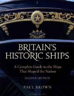 Britain's Historic Ships: A Complete Guide to the Ships That Shaped the Nation (Paperback)