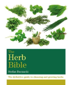 The Herb Bible: The Definitive Guide to Choosing and Growing Herbs (Paperback)