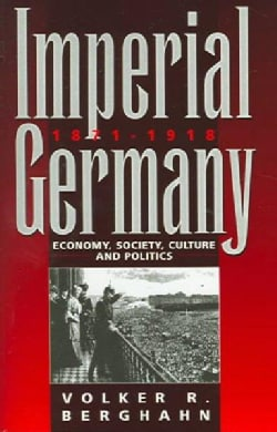Imperial Germany, 1871-1918: Economy, Society, Culture, And Politics (Paperback)