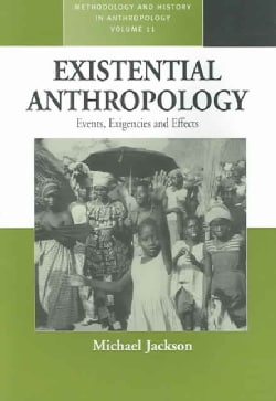 Existential Anthropology: Events, Exigencies, And Effects (Paperback)