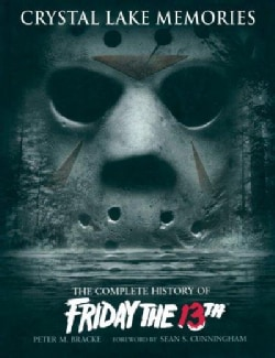 Crystal Lake Memories: The Complete History of Friday the 13th (Hardcover)