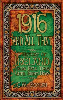 1916 and All That: A History of Ireland from Back Then Until Right Now (Paperback)