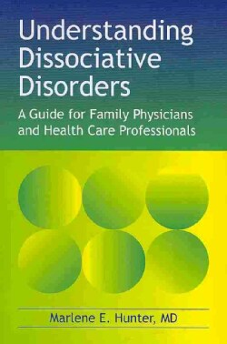 Understanding Dissociative Disorders: A Guide for Family Physicians and Healthcare Professionals (Paperback)