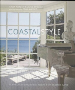 Coastal Style: Home Decorating Ideas Inspired by Seaside Living (Hardcover)