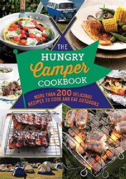 The Hungry Camper: More Than 200 Delicious Recipes to Cook and Eat Outdoors (Paperback)