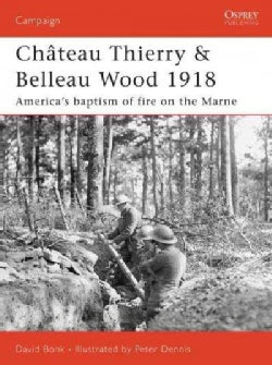 Chateau Thierry & Belleau Wood 1918: America's Baptism of Fire on the Marne (Paperback)