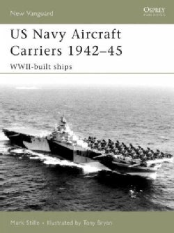 Us Navy Aircraft Carriers 1942-45: World War Two Built Ships (Paperback)