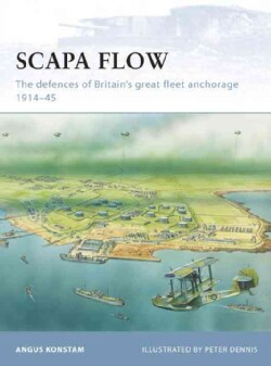 Scapa Flow: The Defences of Britain's Great Fleet Anchorage 1914-45 (Paperback)