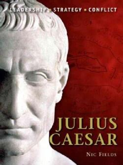 Julius Caesar: Leadership, Strategy, Conflict (Paperback)